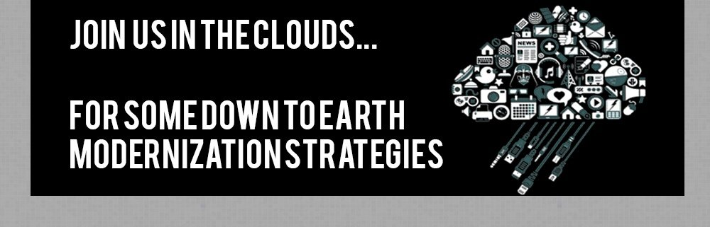 Join us in the clouds... for some down to earth modernization strategies